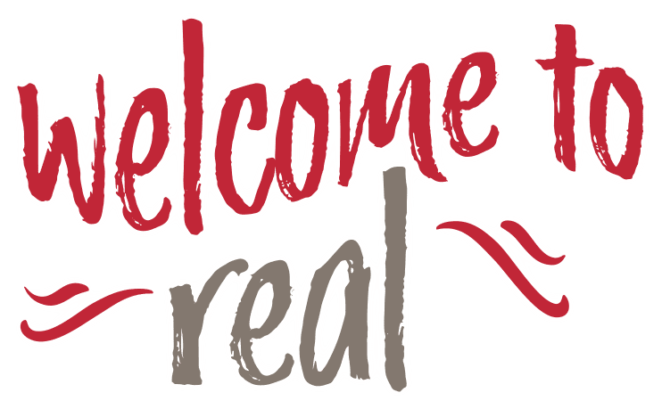Welcome To Real